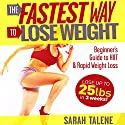 The Fastest Way to Lose Weight: Beginner's Guide to HIIT & Rapid Weight Loss - Lose Up to 25 Pounds in 3 Weeks! Audiobook by Sarah Talene Narrated by Elaine Kvernum