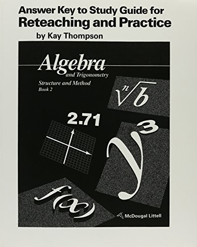 (Algebra and Trigonometry - Structure and Method Answer Key to Study Guide for Reteaching and Practice)