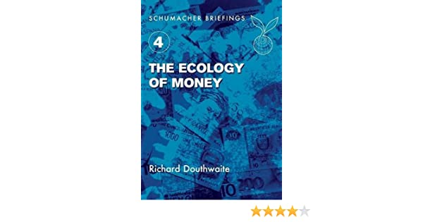 The ecology of money schumacher briefings richard douthwaite the ecology of money schumacher briefings richard douthwaite bernard lietaer 9781870098816 amazon books fandeluxe Images
