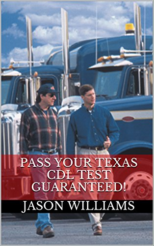 Pass Your Texas CDL Test Guaranteed! 100 Most Common Texas Commercial Driver's License With Real Practice Questions