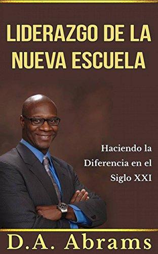 El liderazgo de la nueva escuela - Marcando la diferencia en el siglo 21 (Spanish Edition)