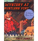 Front cover for the book Mystery at Rustlers' Fort by Troy Nesbit