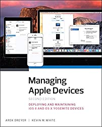 Managing Apple Devices: Deploying and Maintaining iOS and OS X