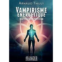 Vampirisme énergétique - Identification & Protection (French Edition)