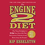 The Engine 2 Diet: The Texas Firefighter's 28-Day Save-Your-Life Plan that Lowers Cholesterol and Burns Away the Pounds | Rip Esselstyn