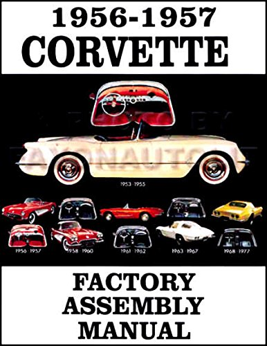 A MUST FOR OWNERS, MECHANICS & RESTORERS - THE 1956 & 1957 CORVETTE FACTORY ASSEMBLY INSTRUCTION MANUAL - GUIDE - ALL MODELS Convertible, Hardtop 55 57 (1957 Grille)
