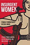 "Jessica Trisko Darden, Alexis Henshaw, and Ora Szekley, ""Insurgent Women: Female Combatants in Civil Wars"" (Georgetown UP, 2019)"