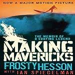 Making Mavericks: The Memoir of a Surfing Legend | Frosty Hesson,Ian Spiegelman