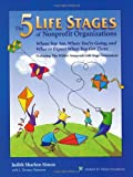 The Five Life Stages of Nonprofit Organizations, Judith Sharken Simon and J. Terence Donovan, 0940069229