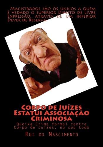 Corpo de Juizes estatui Associacao Criminosa: Queixa-Crime contra Corpo de Juizes, no seu todo (Os Livros da Cavalaria) (Volume 3) (Portuguese Edition)