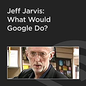Jeff Jarvis: What Would Google Do? Rede