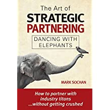 The Art of Strategic Partnering: Dancing with Elephants