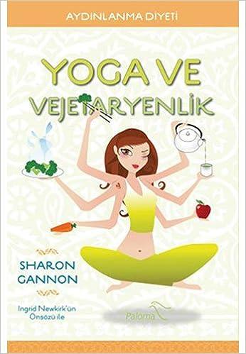 Yoga ve Vejetaryenlik: Aydınlanma Diyeti: Amazon.es: Sharon ...