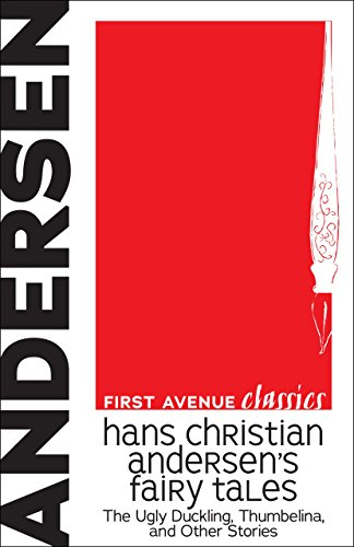 Hans Christian Andersen's Fairy Tales: The Ugly Duckling, Thumbelina, and Other Stories (First Avenue Classics ™)
