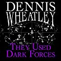 They Used Dark Forces Audiobook by Dennis Wheatley Narrated by Nick Mercer