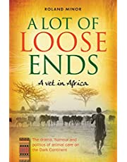 A Lot of Loose Ends - A Vet in Africa: The drama, humour and politics of animal care on the Dark Continent