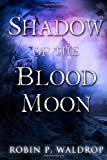 Shadow of the Blood Moon, Robin Waldrop, 1479226130