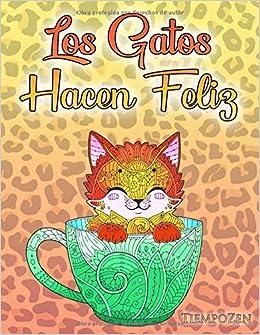 Los Gatos Hacen Feliz: Un libro para colorear para adultos ...
