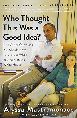 - Who Thought This Was a Good Idea?: And Other Questions You Should Have Answers to When You Work in the White House