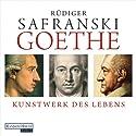 Goethe: Kunstwerk des Lebens Audiobook by Rüdiger Safranski Narrated by Rüdiger Safranski, Frank Arnold