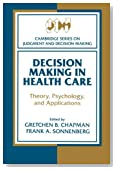 Decision Making in Health Care: Theory, Psychology, and Applications (Cambridge Series on Judgment and Decision Making)