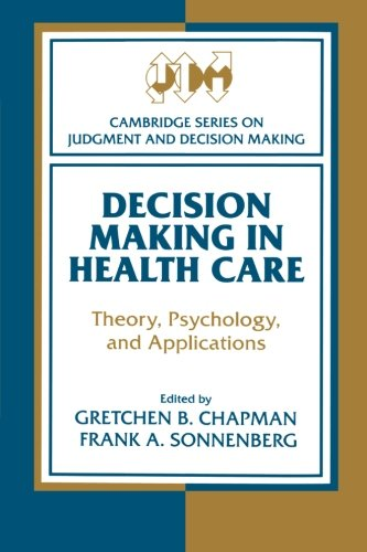 Decision Making in Health Care: Theory, Psychology, And Applications (Cambridge Series on Judgment and Decision Making) ()