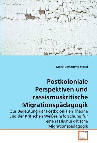 Postkoloniale Perspektiven und rassismuskritische Migrationspädagogik: Zur Bedeutung der Postkolonialen Theorie und der Kritischen Weißseinsforschung ... Migrationspädagogik (German Edition)