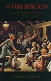 The Fire Spreads, Randall J. Stephens, 0674046854