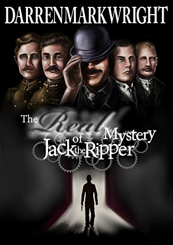 The Real Mystery of Jack the Ripper: The Untold Investigation by Darren Mark Wright