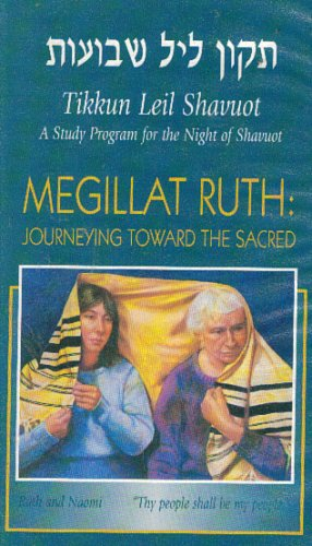 Megillat Ruth: Journeying Toward The Sacred (Tikkun Leil Shavuot, A Study Program For The Night of Shavuot)