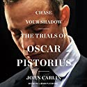 Chase Your Shadow: The Trials of Oscar Pistorius Audiobook by John Carlin Narrated by Gideon Emery
