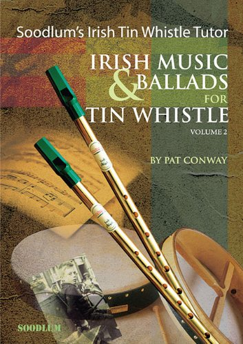 Irish Tin Whistle Tutor (Soodlum's Irish Tin Whistle Tutor - Volume 2: Irish Music & Ballads for Tin Whistle)