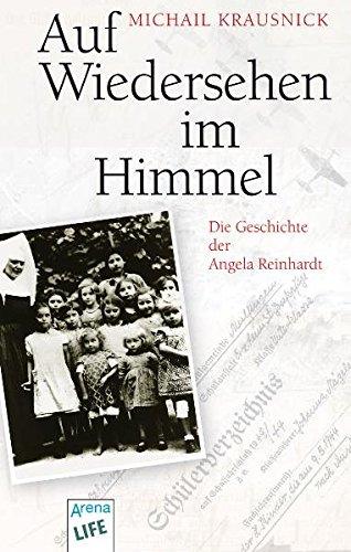 Auf Wiedersehen im Himmel: Die Geschichte der Angela Reinhardt