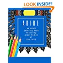 Abide: An Adult Coloring Book Featuring 30 Great Hymns of the Faith: Where Art-Therapy and Soul-Therapy Meet