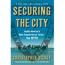Securing the City: Inside America's Best Counterterror Force--The NYPD by Christopher Dickey (2010-02-09)
