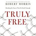 Truly Free: Breaking the Snares That So Easily Entangle Audiobook by Robert Morris Narrated by Stephen Grimsley