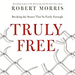 Truly Free: Breaking the Snares That So Easily Entangle | Robert Morris