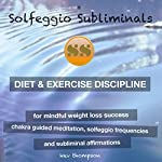 Diet & Exercise Discipline, for Mindful Weight Loss Success: Chakra Guided Meditation, Solfeggio Frequencies & Subliminal Affirmations | Solfeggio Subliminals