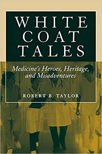 White Coat Tales: Medicine's Heroes, Heritage, and Misadventures ...