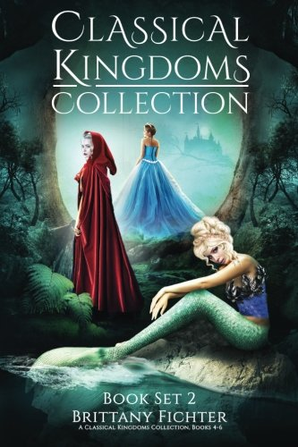 Read Online The Classical Kingdoms Collection - Book Set 2: Retellings of Little Red Riding Hood, The Little Mermaid, & Cinderella (The Classical Kingdoms Collection Series) (Volume 2) pdf