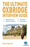 The Ultimate Oxbridge Interview Guide: Over 900 Past Interview Questions, 18 Subjects, Expert Advice, Worked Answers, 2017 Edition (Oxford and Cambridge) UniAdmissions