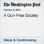 A Gun-Free Society   Fred Hiatt
