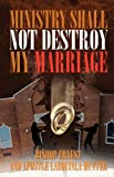 Ministry Shall Not Destroy My Marriage, Ernest Hunter and Laequinla Hunter, 098274840X