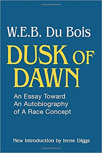 dusk of dawn an essay toward an autobiography of race concept  an essay toward an autobiography of race concept black classics of social science 1st edition