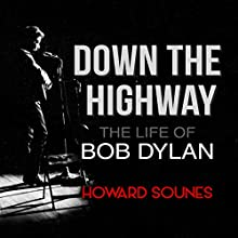 Down the Highway: The Life of Bob Dylan Audiobook by Howard Sounes Narrated by Peter Markinker