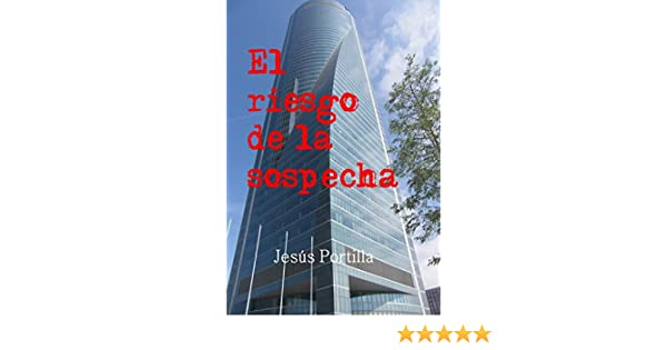 El riesgo de la sospecha (Spanish Edition) - Kindle edition by Jesús Portilla Jiménez. Literature & Fiction Kindle eBooks @ Amazon.com.