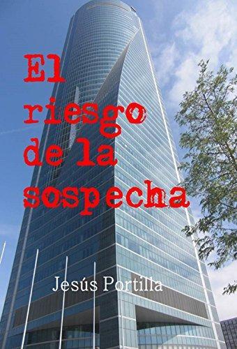El riesgo de la sospecha (Spanish Edition) by [Portilla Jiménez, Jesús]