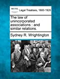 The law of unincorporated associations : and similar Relations, Sydney R. Wrightington, 1240077653