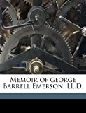 Memoir of George Barrell Emerson, Ll D, R. c. 1812-1893 Waterston, 1177221764