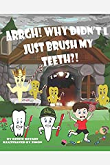 Arrgh! Why Didn't I Just Brush My Teeth?! Paperback